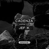 Cadenza Podcast | 070 - Jef K (Source)