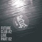 FUTURE CLUB #2 LIVE PT.02