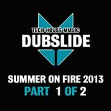 DUBSLIDE - Summer on Fire 2013   Part 1 of 2 (05/2013)