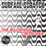 Surface Scratch - Ep.2 The BossaNova Crossover