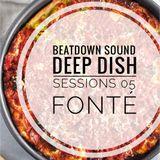 BEATDOWN SOUND presents Deep Dish Sessions [05]: Fonté