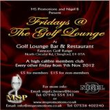 MS PROMOTIONS & NIGEL B PRESENTS 'FRIDAY'S' @ THE GOLF LOUNGE