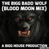 The Bigg Badd Wolf (Blood Moon Mix)