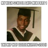 MY HIGH SCHOOL DAYS MIX PART 1 THE HIP HOP EDITION (1996-2001)