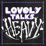 Lovely Talks Heavy Episode 47: Let's Get Horny For Halestorm