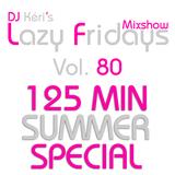 DJ Kéri's Lazy Fridays Mixshow #80 SUMMER SPECIAL