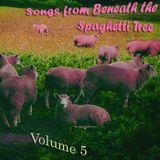 Songs From Beneath the Spaghetti Tree, Volume 5