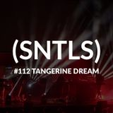 SNTLS #112: Tangerine Dream