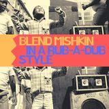 Blend Mishkin in a Rub-a-dub style