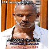 DJ Suspence FB Live #31:  ALWAYS Soulful, ALWAYS House!