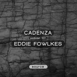 Cadenza Podcast | 107 - Eddie Fowlkes (Source)