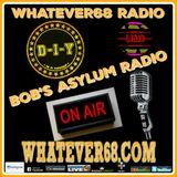 Bob's Asylum Radio recorded live on whatever68.com recorded live 4.3.2017