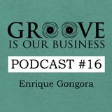 Groove Is Our Business Podcast #16 Mixed By Enrique Gongora