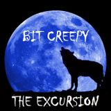 Bit Creepy - The Excursion
