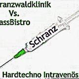 Schranzwaldklinik Vs. BassBistro - Hardtechno Intravenös #01
