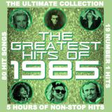 THE GREATEST HITS OF 1985 - THE ULTIMATE COLLECTION