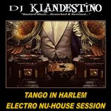 TANGO IN HARLEM ELECTRO NU-HOUSE SESSION (LIVE DJ SET mixed by © Dj Klandestino)