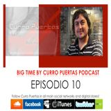 BIG TIME BY CURRO PUERTAS´PODCAST EPISODE 10