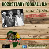 ROCKSTEADY REGGAE & DJs in the Mansion by Selectress Aur'El [JahMusicMansionRadio- Sept. 2017]