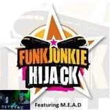 FunkJunkie Hijack Show featuring M.E.A.D 20th July 2017