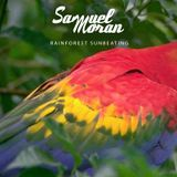 SAMUEL MORAN - RAINFOREST SUNBEATING