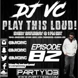 DJ VC - Play This Loud! Episode 82 (Party 103)