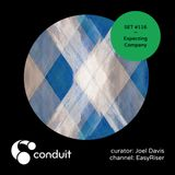 Conduit Set #116   Expecting Company (curated by Joel Davis) [EasyRiser]
