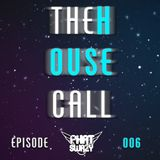 THE HOUSE CALL: 006 - 2ZERO1FIVE (Presented by Phat SwaZy)