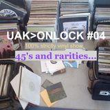 UAK>ON LOCK #04 - 45'S and rarities