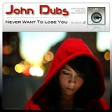 John Dubs - Never Want To Lose You (Original Vocal Mix)[National Sound Records]