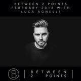 Mark Fanciulli Presents Between 2 Points | February 2018 w/ Luca Agnelli