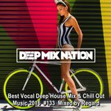 DeepMixNation #133 ★ Best Vocal Deep House Mix & Chill Out Music 2016 ★ Mixed by Regard
