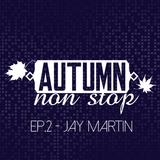 AUTUMN NON STOP EP.2 - JAY MARTIN