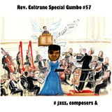 Rev. Coltrane Special Gumbo #57 jazz, composers & more