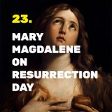 23. Mary Magdalene on Resurrection Day