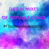 DNB REMIXES OF POPULAR SONGS) > BY Torchwoodandwesterns