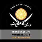 Burningmax Live • Nowhere 2013 • Fuck the NO Market
