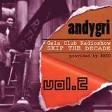andygri | Gala Club Radioshow/SKIP THE DECADE/106.4 FM vol.2