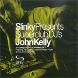 John Kelly – Slinky Presents Superclub DJ's John Kelly [2001]