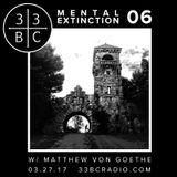 Mental Extinction No.006 w/ Matthew Von Goethe