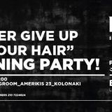 """THE """"never give up your hair"""" OPENING PARTY"""