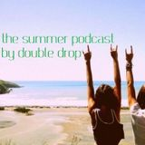 Double Drop - The Summer Podcast