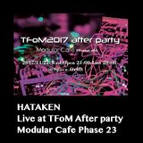 HATAKEN ive at TFoM2017 after party / Modular Cafe phase 23