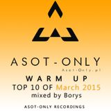 ASOT-ONLY TOP 10 of March 2015 - Warm Up mixed by Borys