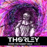 Thorley - Down The Rabbit Hole Vol 8