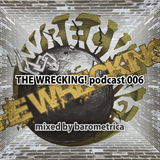 THE WRECKING! podcast 006 - mixed by barometrica
