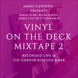 2016 James Canning presents Vinyl On The Deck - Recorded Live @ The Garden Kitchen & Bar Mixtape 2