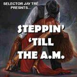 Steppin' 'Till The A.M.