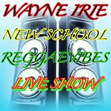 NEW SKOOL REGGAEVIBES LIVE SHOW WITH WAYNE IRIE