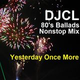 DJCL 80's Ballads Nonstop - Yesterday Once More